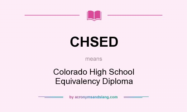 Definition Of CHSED   CHSED Stands For Colorado High School Equivalency  Diploma. By AcronymsAndSlang.com