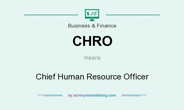 What does CHRO mean? It stands for Chief Human Resource Officer