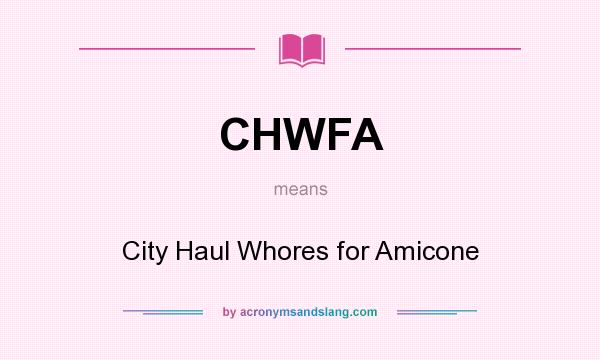 What does CHWFA mean? It stands for City Haul Whores for Amicone