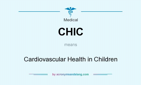 What does CHIC mean? It stands for Cardiovascular Health in Children