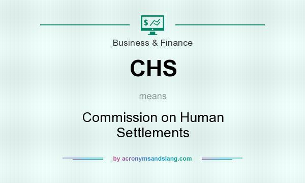 What does CHS mean? It stands for Commission on Human Settlements