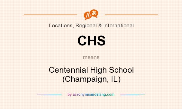 What does CHS mean? It stands for Centennial High School (Champaign, IL)