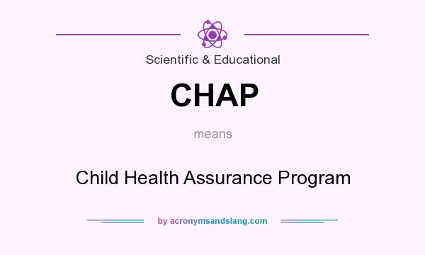 What does CHAP mean? It stands for Child Health Assurance Program