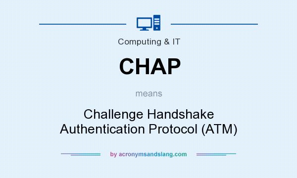 What does CHAP mean? It stands for Challenge Handshake Authentication Protocol (ATM)