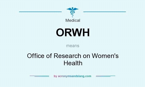 What does ORWH mean? It stands for Office of Research on Women`s Health