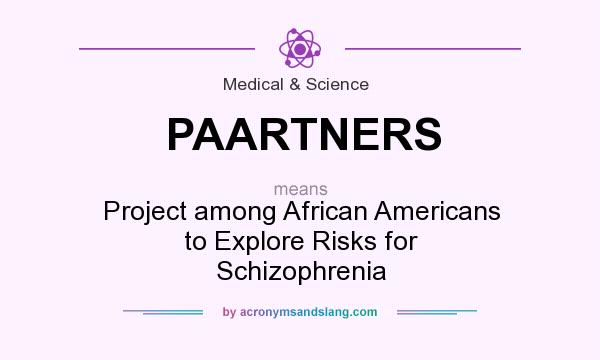 What does PAARTNERS mean? It stands for Project among African Americans to Explore Risks for Schizophrenia