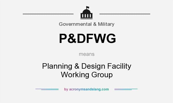 What does P&DFWG mean? It stands for Planning & Design Facility Working Group