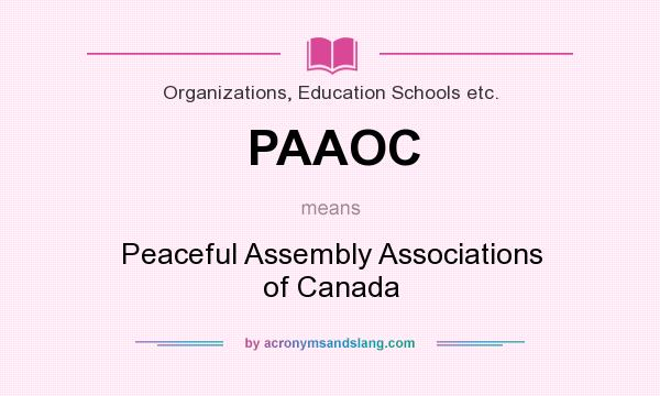 What does PAAOC mean? It stands for Peaceful Assembly Associations of Canada