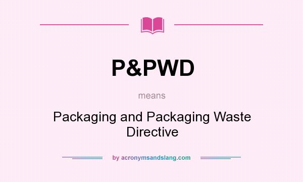 What does P&PWD mean? It stands for Packaging and Packaging Waste Directive