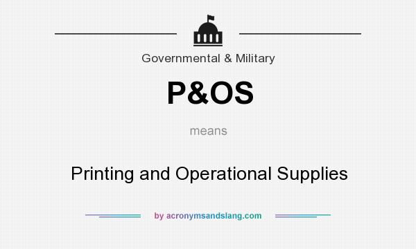 What does P&OS mean? It stands for Printing and Operational Supplies