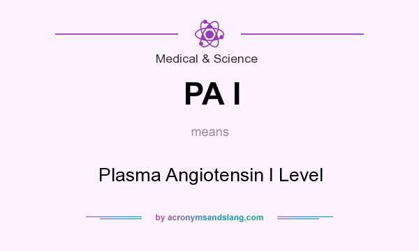 What does PA I mean? It stands for Plasma Angiotensin I Level