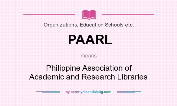 What does PAARL mean? It stands for Philippine Association of Academic and Research Libraries