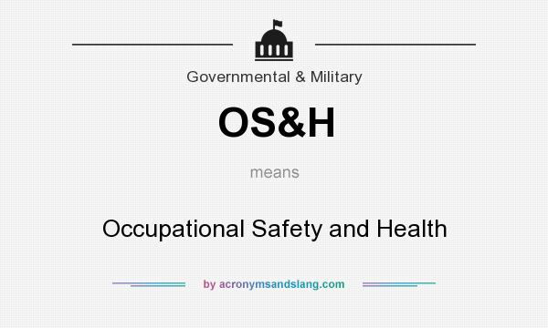 What does OS&H mean? It stands for Occupational Safety and Health