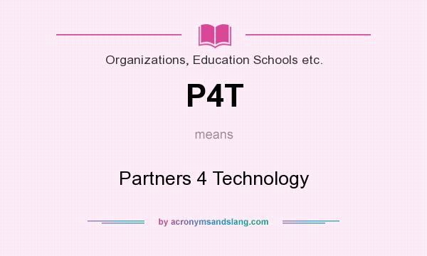 What does P4T mean? It stands for Partners 4 Technology