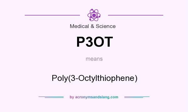What does P3OT mean? It stands for Poly(3-Octylthiophene)