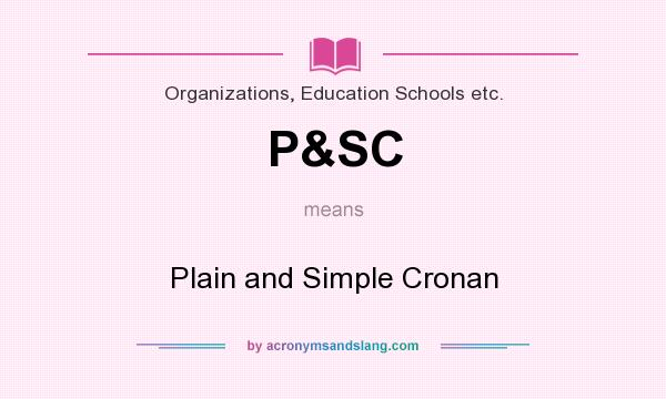 What does P&SC mean? It stands for Plain and Simple Cronan