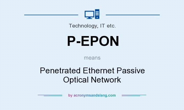 What does P-EPON mean? It stands for Penetrated Ethernet Passive Optical Network