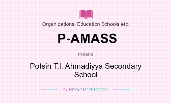 What does P-AMASS mean? It stands for Potsin T.I. Ahmadiyya Secondary School