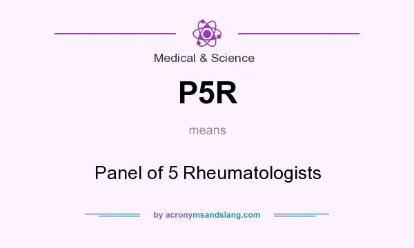 What does P5R mean? It stands for Panel of 5 Rheumatologists