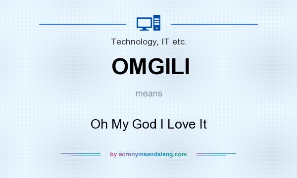 What does OMGILI mean? It stands for Oh My God I Love It