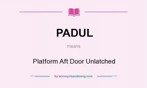 What does PADUL mean? It stands for Platform Aft Door Unlatched
