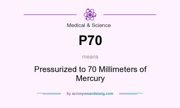 What does P70 mean? It stands for Pressurized to 70 Millimeters of Mercury