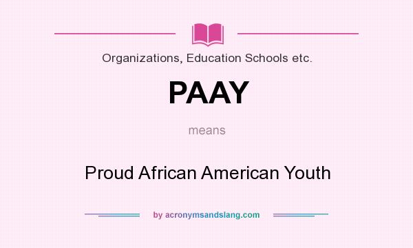 What does PAAY mean? It stands for Proud African American Youth