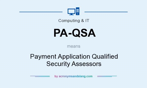 What does PA-QSA mean? It stands for Payment Application Qualified Security Assessors
