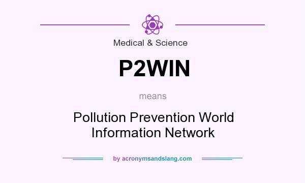 What does P2WIN mean? It stands for Pollution Prevention World Information Network