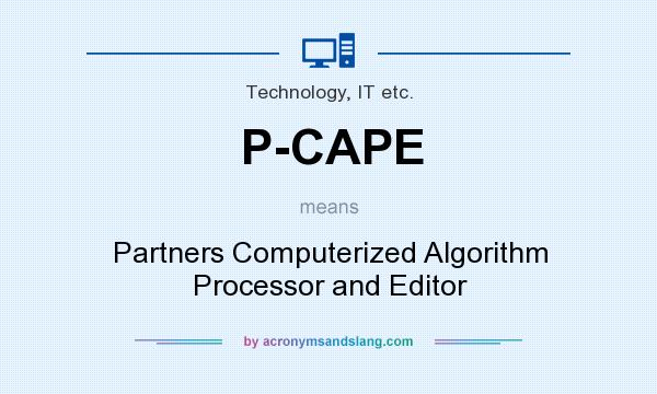 What does P-CAPE mean? It stands for Partners Computerized Algorithm Processor and Editor