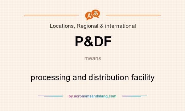 What does P&DF mean? It stands for processing and distribution facility