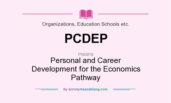 What does PCDEP mean? It stands for Personal and Career Development for the Economics Pathway