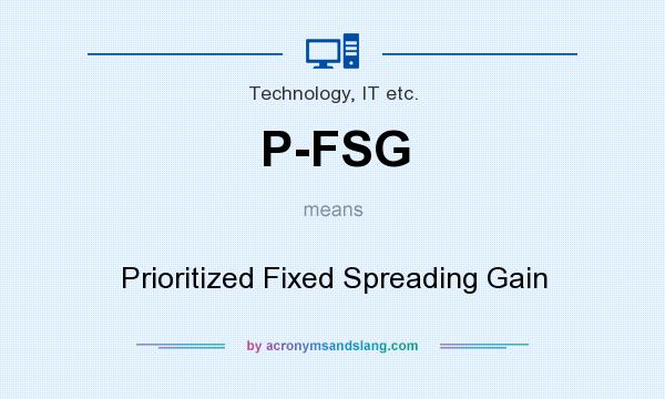 What does P-FSG mean? It stands for Prioritized Fixed Spreading Gain