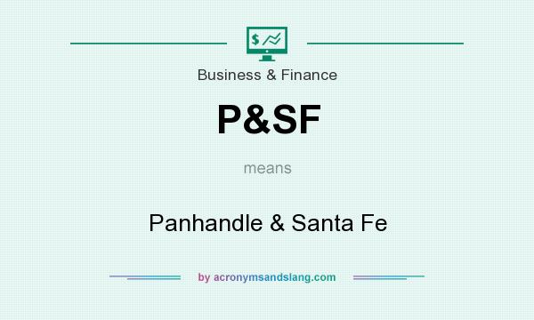 What does P&SF mean? It stands for Panhandle & Santa Fe