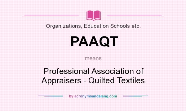 What does PAAQT mean? It stands for Professional Association of Appraisers - Quilted Textiles