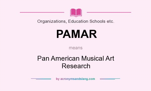 What does PAMAR mean? It stands for Pan American Musical Art Research