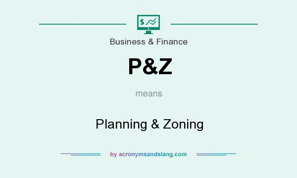 What does P&Z mean? It stands for Planning & Zoning