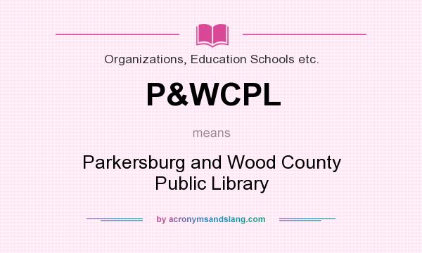What does P&WCPL mean? It stands for Parkersburg and Wood County Public Library
