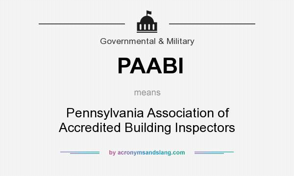 What does PAABI mean? It stands for Pennsylvania Association of Accredited Building Inspectors
