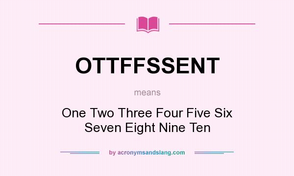 What does OTTFFSSENT mean? - Definition of OTTFFSSENT