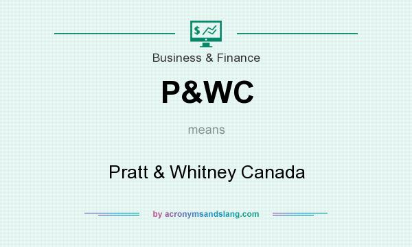 What does P&WC mean? It stands for Pratt & Whitney Canada