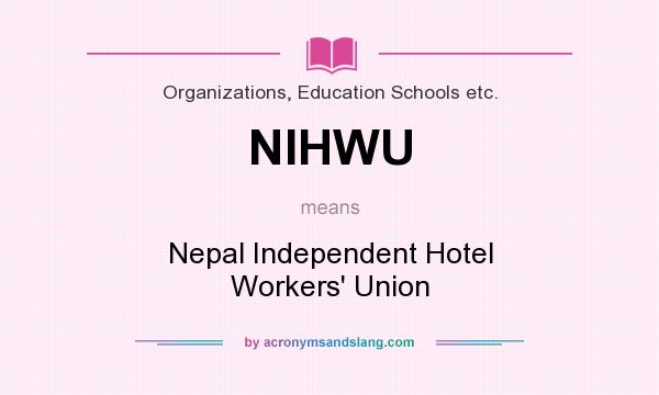 What does NIHWU mean? It stands for Nepal Independent Hotel Workers` Union