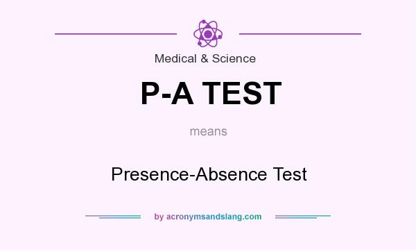 What does P-A TEST mean? It stands for Presence-Absence Test