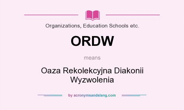 What does ORDW mean? It stands for Oaza Rekolekcyjna Diakonii Wyzwolenia
