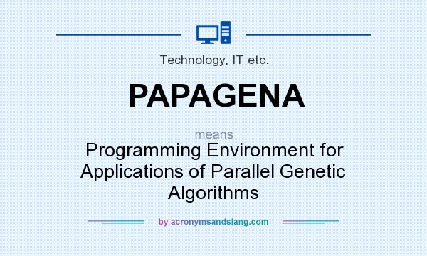 What does PAPAGENA mean? It stands for Programming Environment for Applications of Parallel Genetic Algorithms