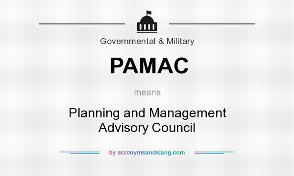 What does PAMAC mean? It stands for Planning and Management Advisory Council