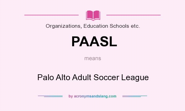 What does PAASL mean? It stands for Palo Alto Adult Soccer League
