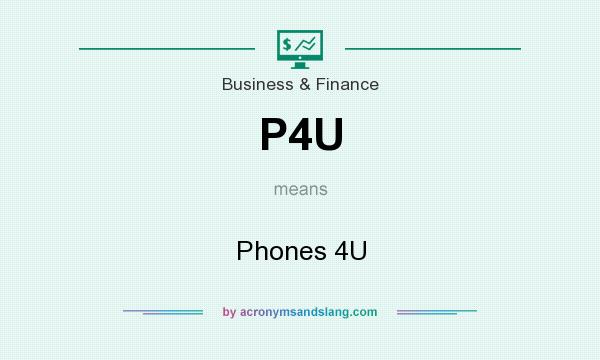 What does P4U mean? It stands for Phones 4U