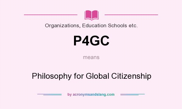 What does P4GC mean? It stands for Philosophy for Global Citizenship
