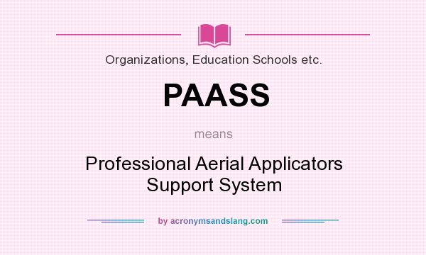 What does PAASS mean? It stands for Professional Aerial Applicators Support System